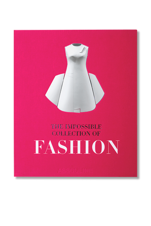 The Impossible Collection of Fashion ASSOULINE