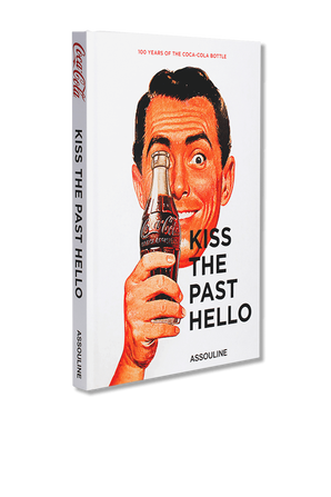 Kiss the Past Hello- 100 Years of the Coca-Cola Contour Bottle ASSOULINE